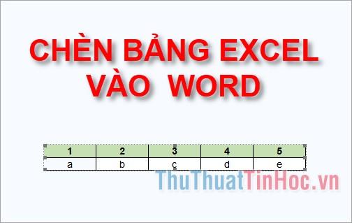 Cách chèn bảng Excel vào Word chính xác