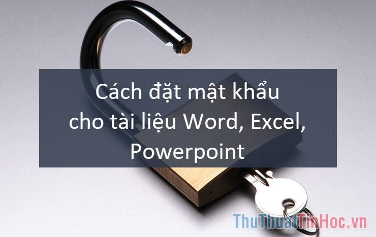 Cách đặt mật khẩu cho tài liệu Word, Excel, Powerpoint