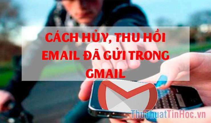 Cách hủy, thu hồi Email đã gửi trong Gmail