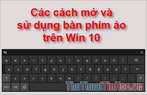 Cách mở và sử dụng bàn phím ảo trên Win 10