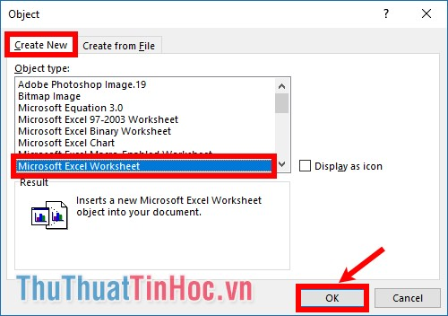 Trong thẻ Create New phần Object type chọn Microsoft Excel Worksheet