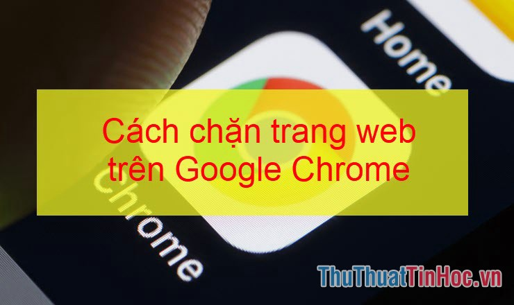 Cách chặn Website trên Chrome