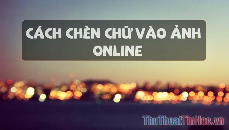 Cách chèn chữ vào ảnh Online
