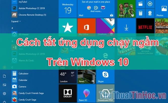 Cách tắt các ứng dụng chạy ngầm trên Windows 10