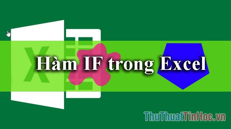 Hàm IF trong Excel - Cách dùng và ví dụ
