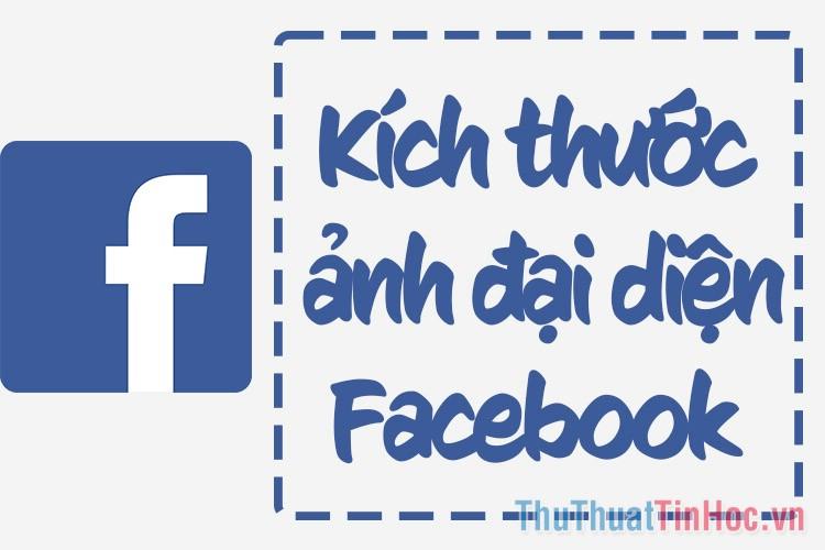 Kích thước ảnh đại diện Facebook chuẩn