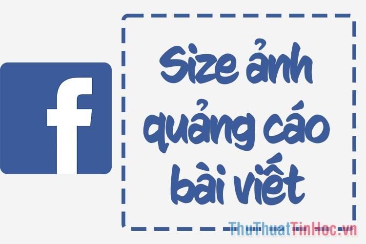 Kích thước hình ảnh quảng cáo bài viết Facebook chuẩn