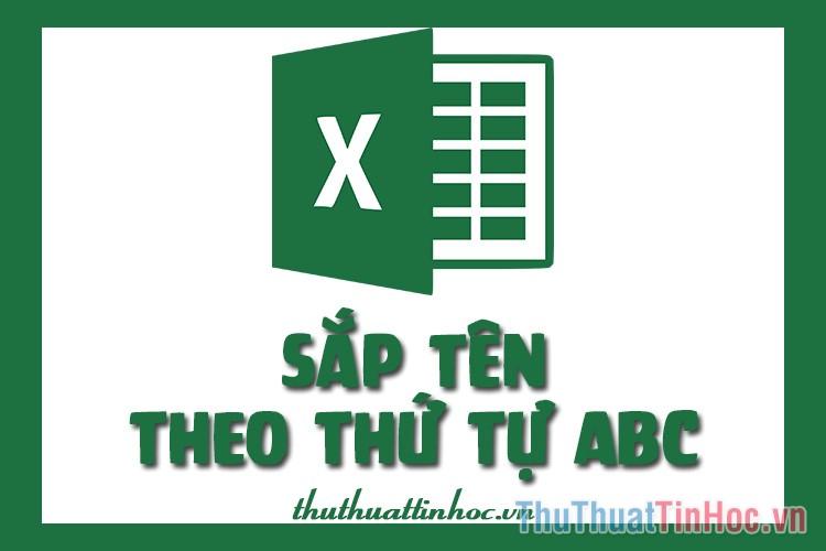 Cách sắp xếp tên theo thứ tự ABC trong Excel