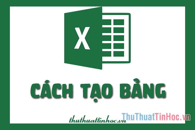 Cách tạo bảng, kẻ bảng trong Excel