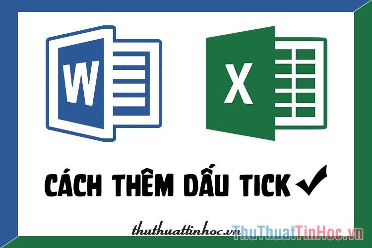 Cách thêm dấu tick vào Word, Excel