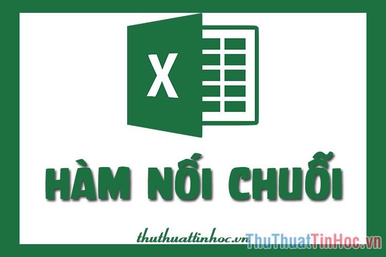 Hàm nối chuỗi trong Excel - Cách dùng và ví dụ