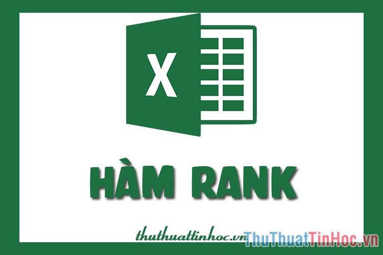 Hàm RANK trong Excel - Cách dùng và ví dụ