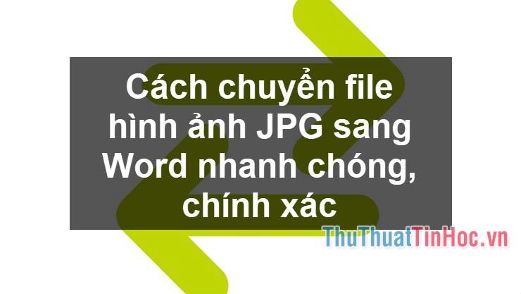 Cách chuyển file hình ảnh JPG sang Word nhanh chóng