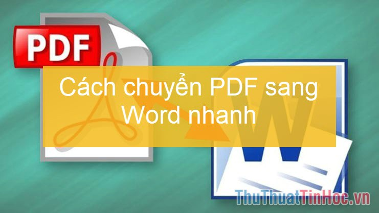 Cách chuyển PDF sang Word nhanh & chính xác