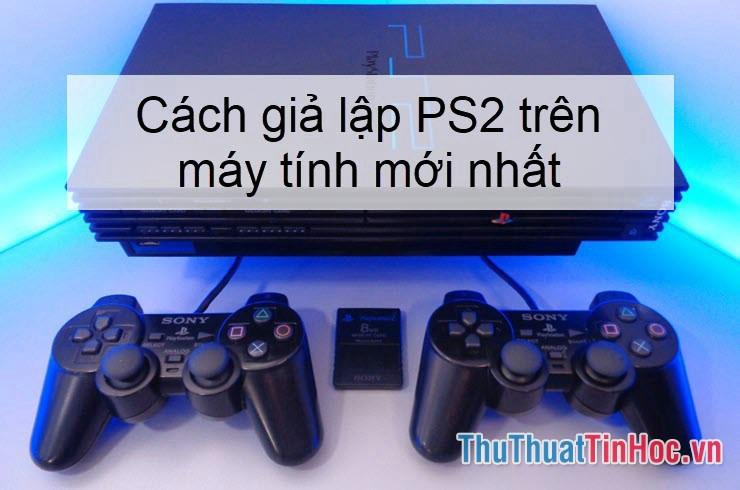 Cách giả lập PS2 trên máy tính mới nhất