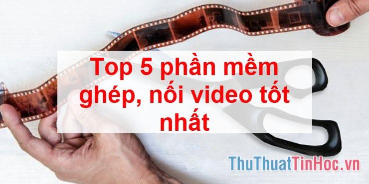 Top 5 phần mềm ghép, nối video tốt nhất