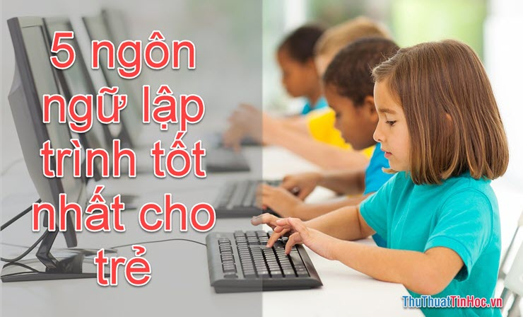 5 Ngôn ngữ lập trình trẻ em tốt nhất nên cho bé học