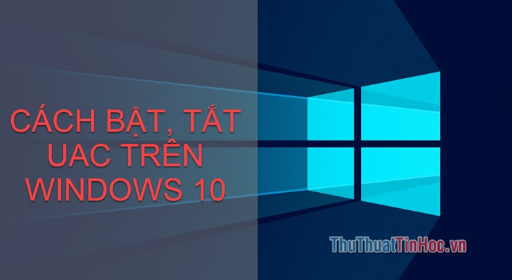 Cách bật tắt User Account Control (UAC) trên Windows 10