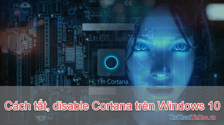 Cách tắt disable Cortana trên Windows 10