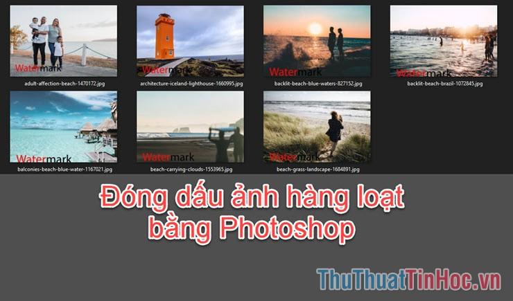 Cách đóng dấu ảnh hàng loạt bằng Photoshop