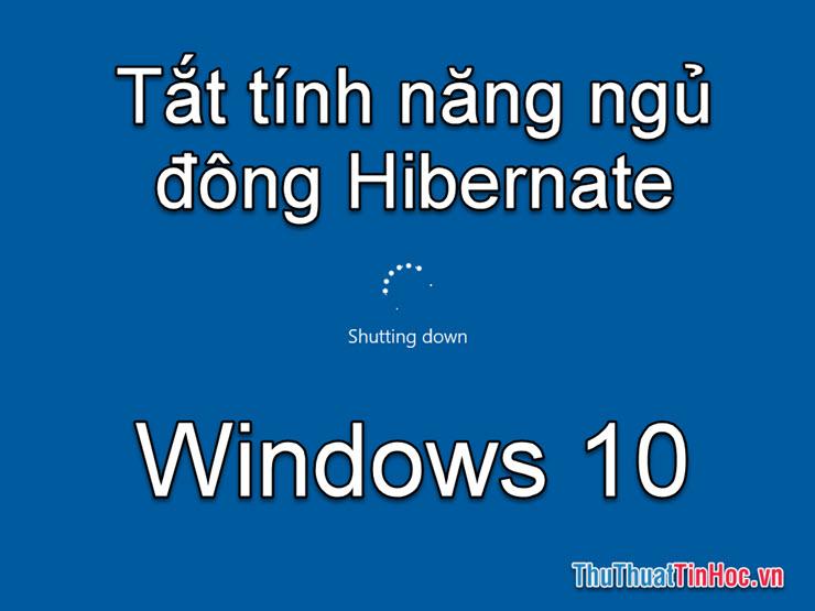 Tắt chế độ ngủ đông Hibernate trên Windows 10