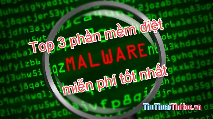 Top 3 phần mềm diệt malware miễn phí tốt nhất cho máy tính