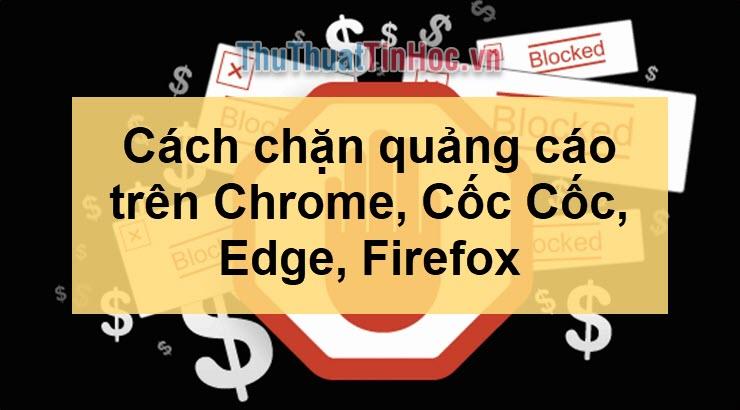 Cách chặn quảng cáo trên Chrome, Cốc Cốc, Edge, Firefox