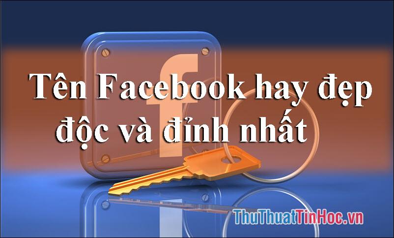 Tên Facebook hay, đẹp, độc và đỉnh nhất