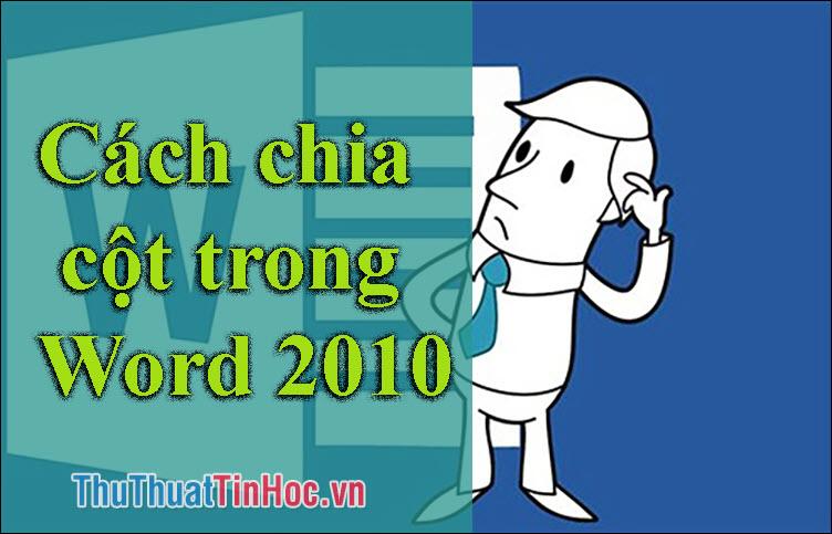 Cách chia cột trong Word 2010