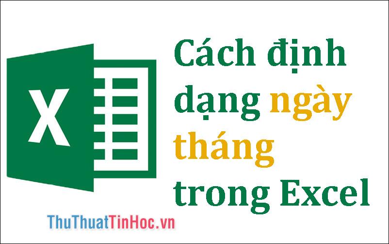 Cách định dạng ngày tháng trong Excel