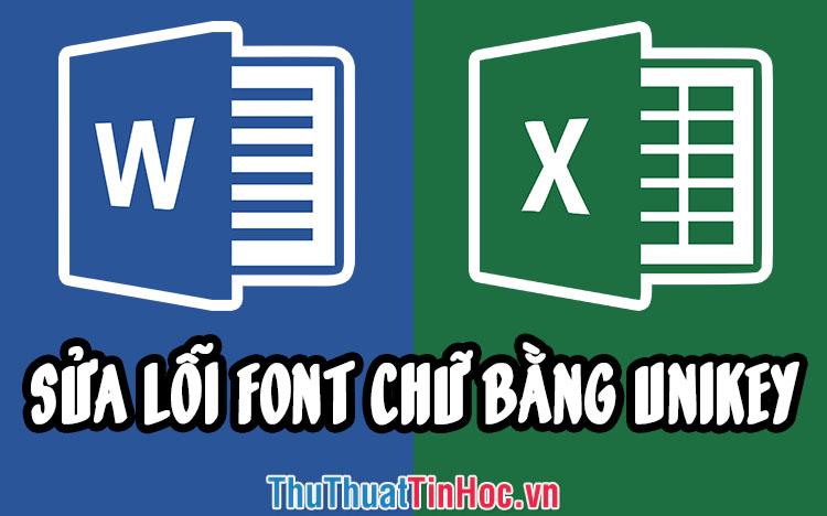Cách sửa lỗi font chữ trong Word, Excel bằng Unikey cực kỳ đơn giản