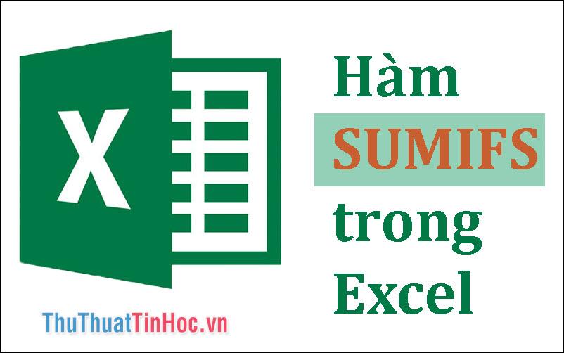 Hàm SUMIFS trong Excel - Cách dùng và ví dụ