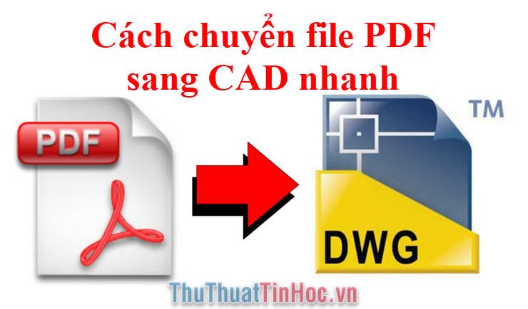 Cách chuyển file PDF sang CAD nhanh & chính xác