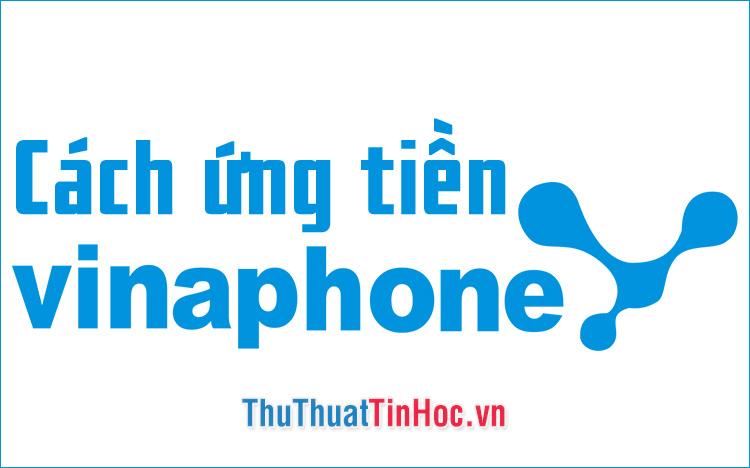 Cách ứng tiền Vinaphone nhanh từ 5k, 10k, 20k, 30k, 50k bằng tin nhắn