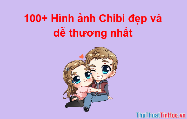 100+ Hình ảnh Chibi đẹp và dễ thương nhất