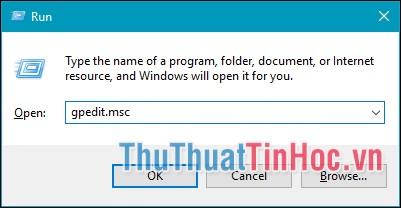 Ấn tổ hợp phím Windows + R, nhập lệnh gpedit.msc