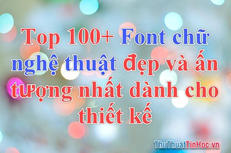 Top 100+ font chữ nghệ thuật đẹp và ấn tượng nhất dành cho thiết kế