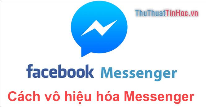 Cách vô hiệu hoá tài khoản Facebook Messenger