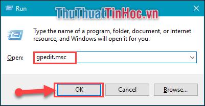 Ấn tổ hợp phím Windows + R, sau đó gõ vào gpedit.msc rồi ấn OK