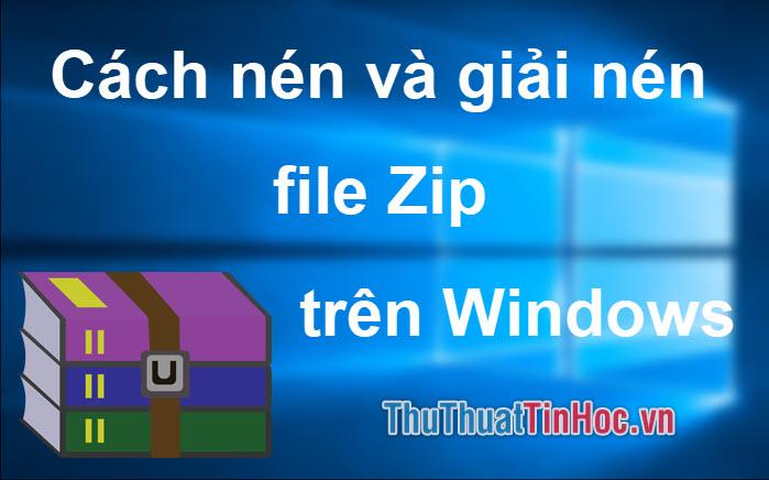 Cách nén và giải nén file ZIP trên Windows