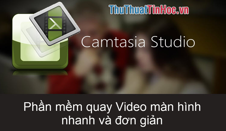 Quay video màn hình máy tính, laptop bằng Camtasia Studio