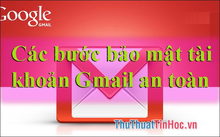 Các bước bảo mật tài khoản Gmail an toàn