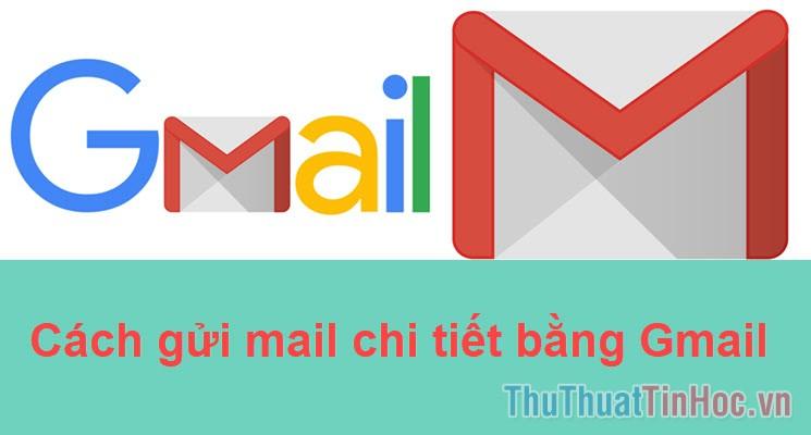Cách gửi mail chi tiết bằng Gmail cho người mới dùng