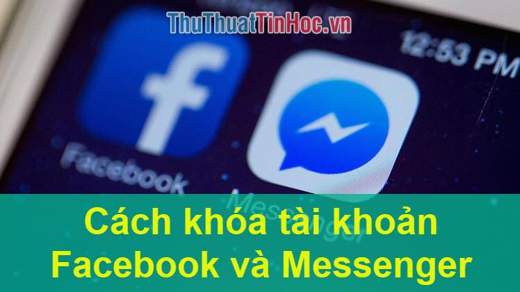 Cách khóa tài khoản Facebook và Messenger tạm thời