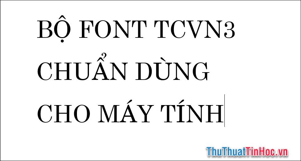 Bộ font TCVN3 chuẩn dùng cho máy tính