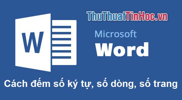 Cách đếm số ký tự, số dòng, số trang trong Word