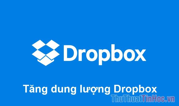 Cách tăng dung lượng Dropbox miễn phí