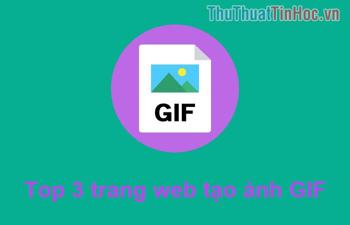 Top 3 trang web chuyển Video thành GIF nhanh và đẹp nhất