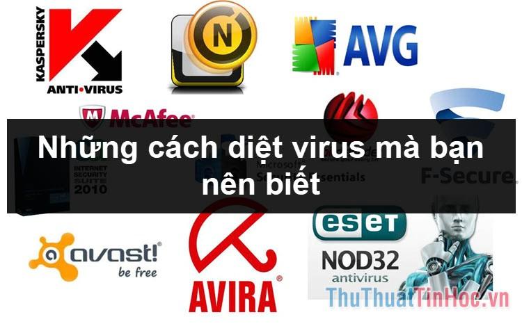 Các cách diệt virus trên máy tính bạn cần biết