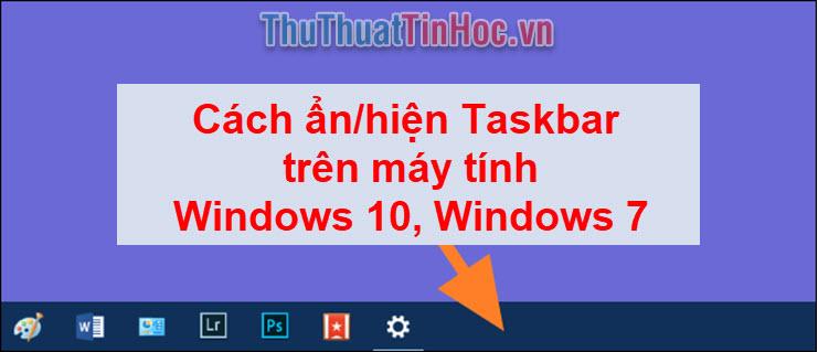 Cách ẩn Taskbar, hiện thanh Taskbar trên máy tính Windows 10, Windows 7